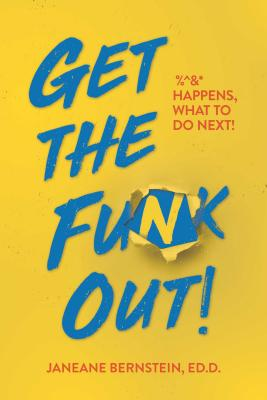 Get the Funk Out!: %^&* Happens, What to Do Next!