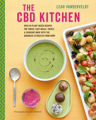 The CBD Kitchen: Over 50 plant-based recipes for tonics, easy meals, treats & skincare made with the goodness extracted from hem