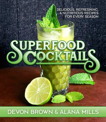 Superfood Cocktails: Delicious, Refreshing & Nutritious Recipes for Every Season