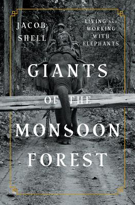 Giants of the Monsoon Forest: Living and Working With Elephants