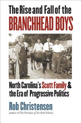 The Rise and Fall of the Branchhead Boys: North Carolina's Scott Family and the Era of Progressive Politics