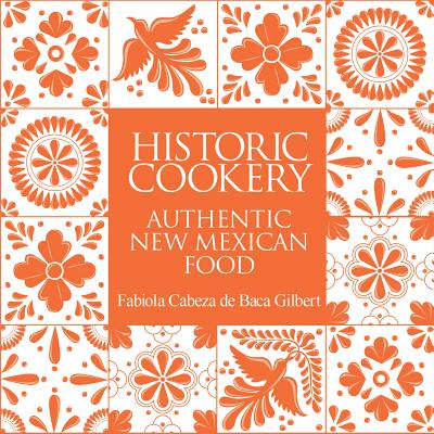 Historic Cookery: Authentic New Mexican Food