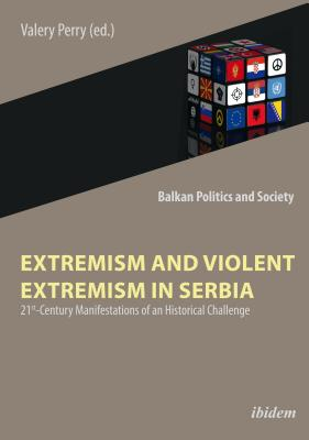 Extremism and Violent Extremism in Serbia: 21st-Century Manifestations of an Historical Challenge