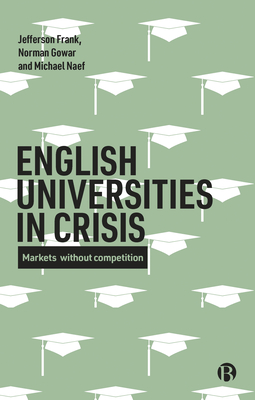English Universities in Crisis: Markets Without Competition