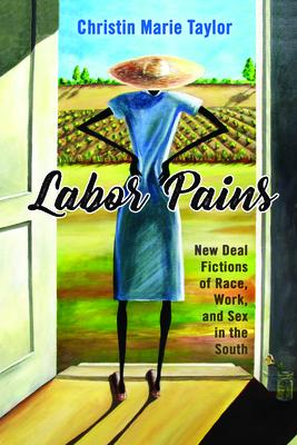 Labor Pains: New Deal Fictions of Race, Work, and Sex in the South