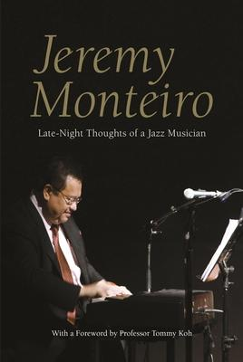 Jeremy Monteiro: Late Night Thoughts of a Jazz Musician