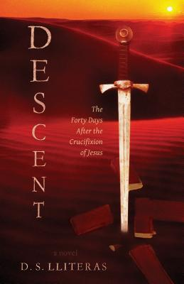 Descent: The Forty Days After the Crucifixion of Jesus