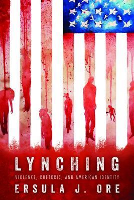 Lynching: Violence, Rhetoric, and American Identity