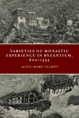 Varieties of Monastic Experience in Byzantium, 800-1453