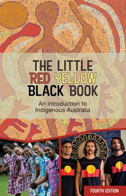 The Little Red Yellow Black Book: An introduction to Indigneous Australia