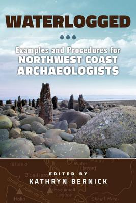 Waterlogged: Examples and Procedures for Northwest Coast Archaeologists