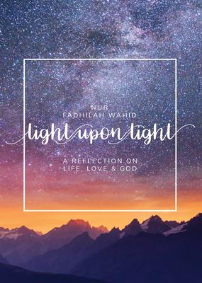 Light upon Light: A Reflection on Life, Love & God