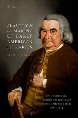 Slavery and the Making of Early American Libraries: British Literature, Political Thought, and the Transatlantic Book Trade, 173