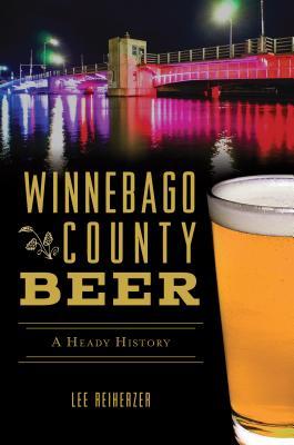 Winnebago County Beer: A Heady History