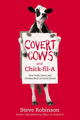 Covert Cows and Chick-fil-A: How Faith, Cows, and Chicken Built an Iconic Brand