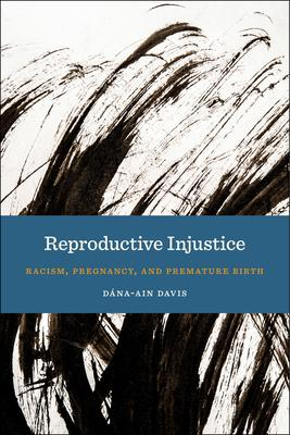 Reproductive Injustice: Racism, Pregnancy, and Premature Birth