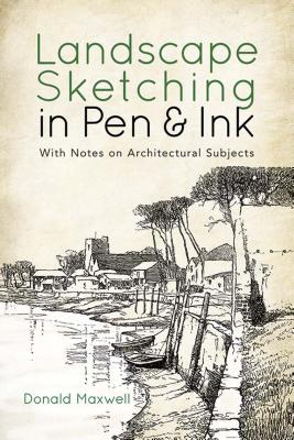 Landscape Sketching in Pen & Ink: With Notes on Architectural Subjects