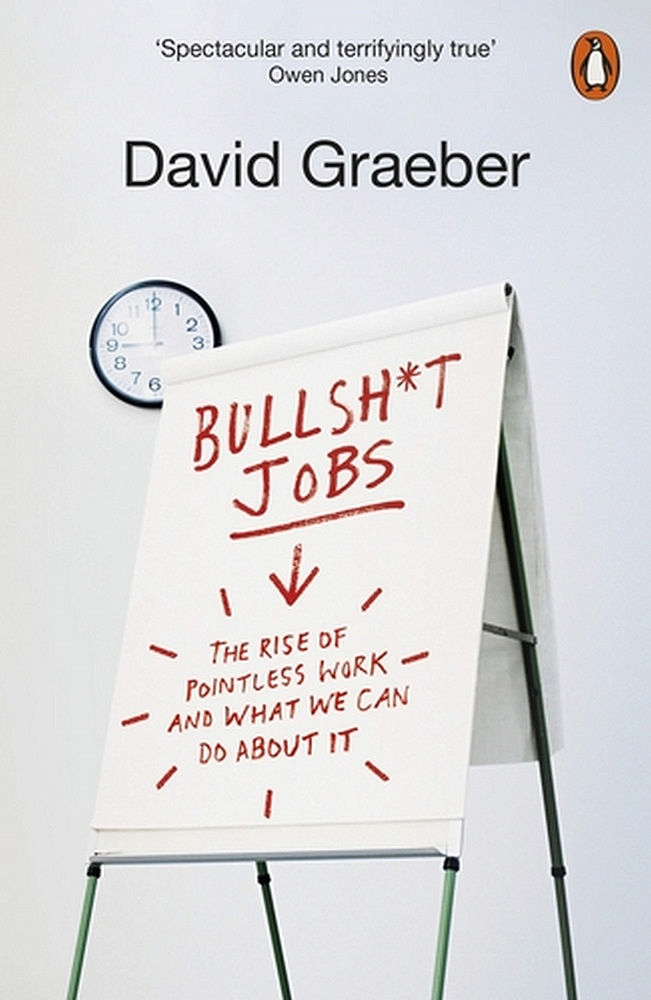 Bullshit Jobs: The Rise of Pointless Work, and What We Can Do About It