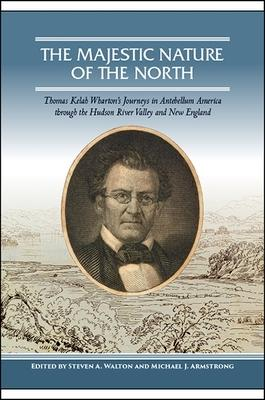 The Majestic Nature of the North: Thomas Kelah Wharton's Journeys in Antebellum America Through the Hudson River Valley and New