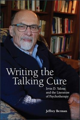 Writing the Talking Cure: Irvin D. Yalom and the Literature of Psychotherapy