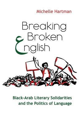 Breaking Broken English: Black-Arab Literary Solidarities and the Politics of Language