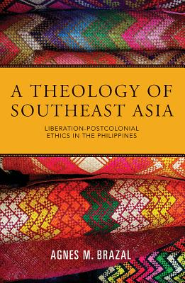 A Theology of Southeast Asia: Liberation-postcolonial Ethics in the Philippines