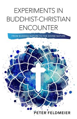 Experiments in Buddhist-Christian Encounter: From Buddha-Nature to the Divine Nature