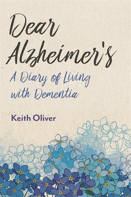 Dear Alzheimer's: A Diary of Living With Dementia