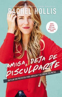 Amiga, deja de disculparte/ Friend, Stop Apologizing: Un Plan Sin Pretextos Para Abrazar Y Alcanzar Tus Metas/ a Plan Without Pr