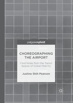 Choreographing the Airport: Field Notes from the Transit Spaces of Global Mobility