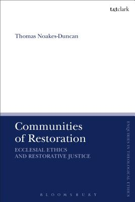 Communities of Restoration: Ecclesial Ethics and Restorative Justice