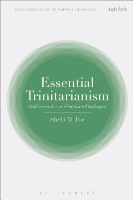 Essential Trinitarianism: Schleiermacher As Trinitarian Theologian