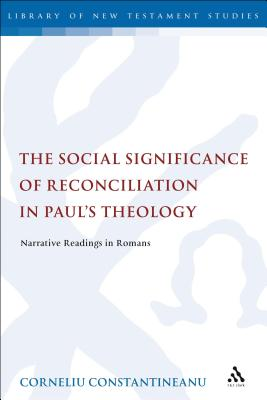 The Social Significance of Reconciliation in Paul's Theology: Narrative Readings in Romans