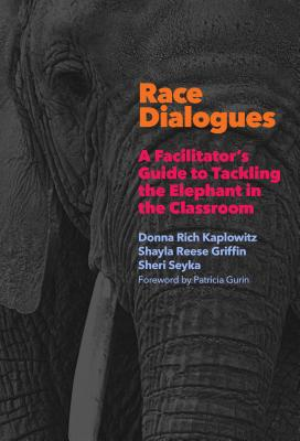 Race Dialogues: A Facilitator's Guide to Tackling the Elephant in the Classroom