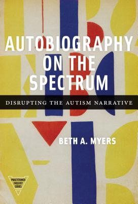 Autobiography on the Spectrum: Disrupting the Autism Narrative