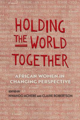 Holding the World Together: African Women in Changing Perspective