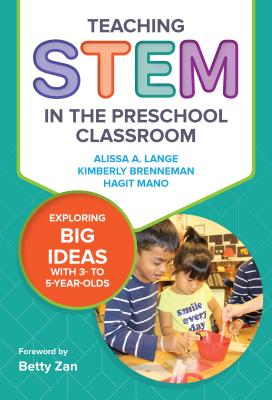 Teaching Stem in the Preschool Classroom: Exploring Big Ideas With 3-5 Year Olds