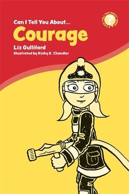 Can I Tell You About Courage?: A Helpful Guide for Everyone