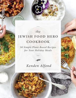 The Jewish Food Hero Cookbook: 50 Simple Plant-based Recipes for Your Holiday Meals