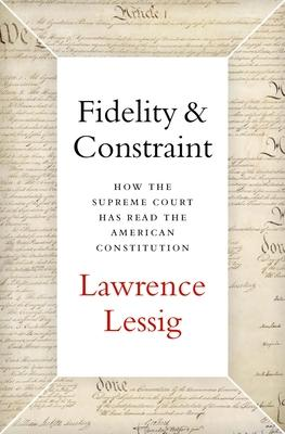 Fidelity & Constraint: How the Supreme Court Has Read the American Constitution
