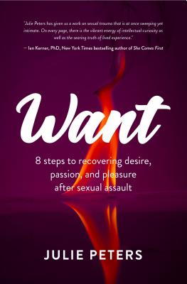 Want: 8 Steps to Recovering Desire, Passion, and Pleasure After Sexual Assault
