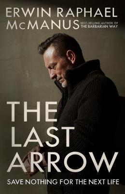 The Last Arrow: Save Nothing for the Next Life