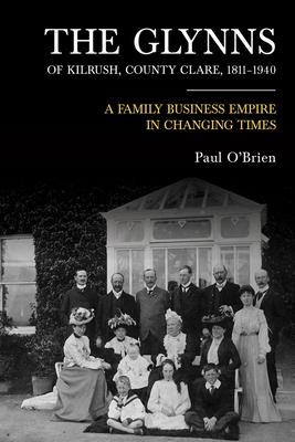 The Glynns of Kilrush, County Clare, 1811–1940: Family, Business and Politics