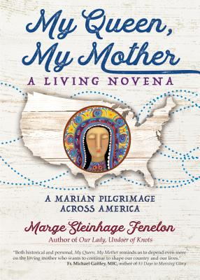 My Queen, My Mother: A Living Novena, A Marian Pilgrimage Across America