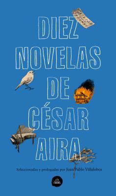 Diez novelas de César Aira / Ten Novels by Cesar Aira