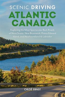 Scenic Driving Atlantic Canada: Exploring the Most Spectacular Back Roads of Nova Scotia, New Brunswick, Prince Edward Island, a