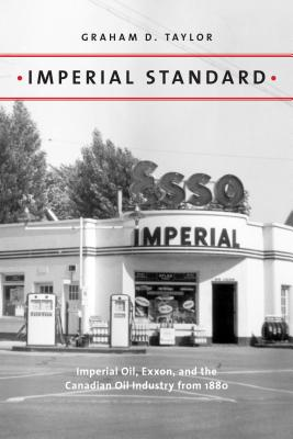 Imperial Standard: Imperial Oil, Exxon, and the Canadian Oil Industry from 1880