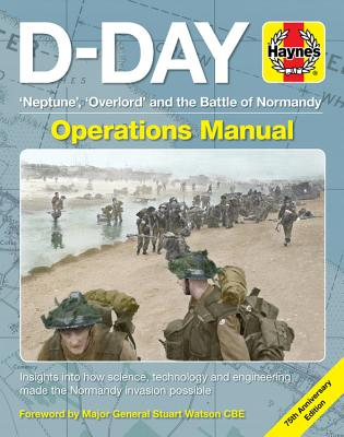 D-day Operations Manual: Neptune, Overlord and the Battle of Normandy - 75th Anniversary Edition; Insights into How Science, Tec