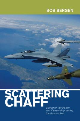 Scattering Chaff: Canadian Air Power and Censorship During the Kosovo War