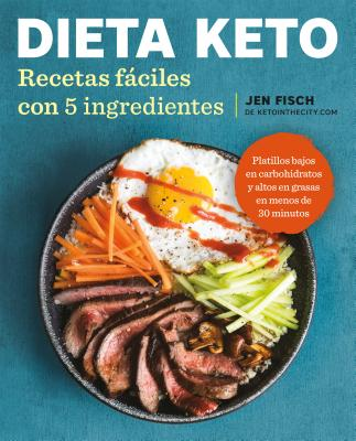 Dieta Keto / Keto Diet: Recetas Fáciles Con 5 Ingredientes / The Easy 5-Ingredient Ketogenic Diet Cookbook: Platillos bajos en c